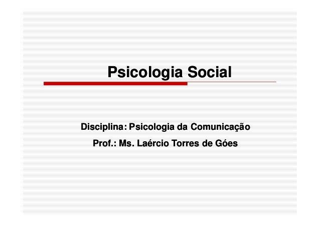 Psicologia SocialPsicologia Social Disciplina: Psicologia da ComunicaçãoDisciplina: Psicologia da Comunicação Prof.: Ms. L...