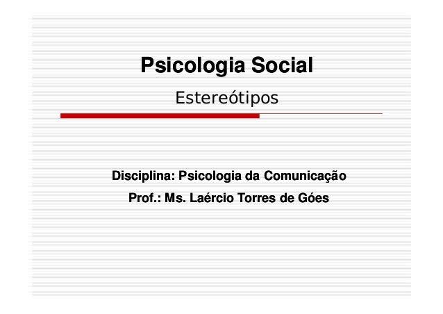 Psicologia SocialPsicologia Social Estereótipos Disciplina: Psicologia da ComunicaçãoDisciplina: Psicologia da Comunicação...