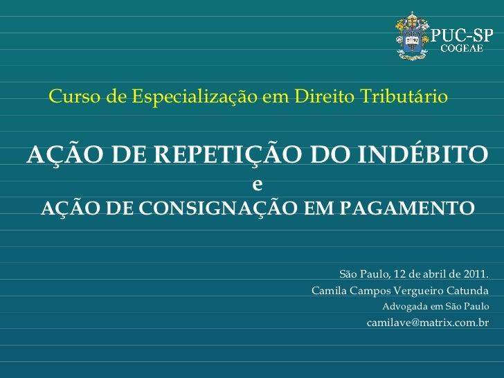 São Paulo, 12 de abril de 2011. Camila Campos Vergueiro Catunda Advogada em São Paulo [email_address] AÇÃO DE REPETIÇÃO DO...