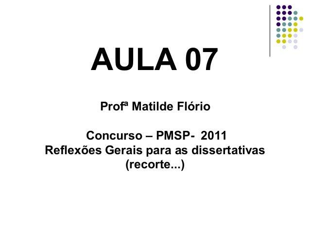 AULA 07 Profª Matilde Flório Concurso – PMSP- 2011 Reflexões Gerais para as dissertativas (recorte...)