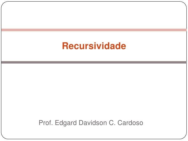 Recursividade<br />Prof. Edgard Davidson C. Cardoso<br />