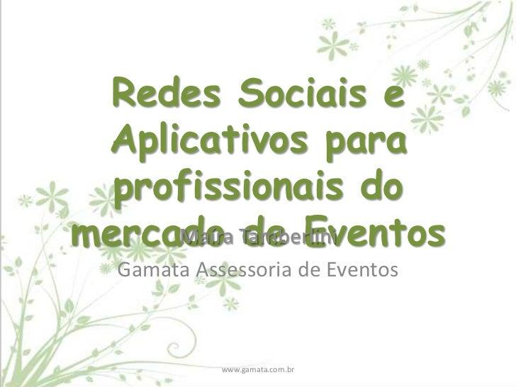 Redes Sociais e Aplicativos para  profissionais domercado Tamberlini     Maíra de Eventos  Gamata Assessoria de Eventos   ...