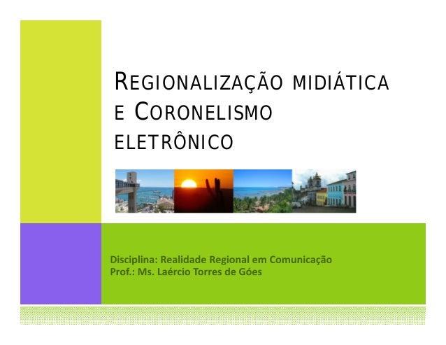 R EGIONALIZAÇÃO MIDIÁTICA E C ORONELISMO ELETRÔNICO