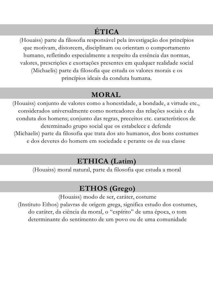 ÉTICA  (Houaiss) parte da filosofia responsável pela investigação dos princípios   que motivam, distorcem, disciplinam ou ...