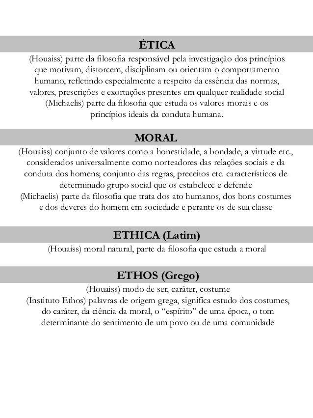 ÉTICA  (Houaiss) parte da filosofia responsável pela investigação dos princípios  que motivam, distorcem, disciplinam ou o...