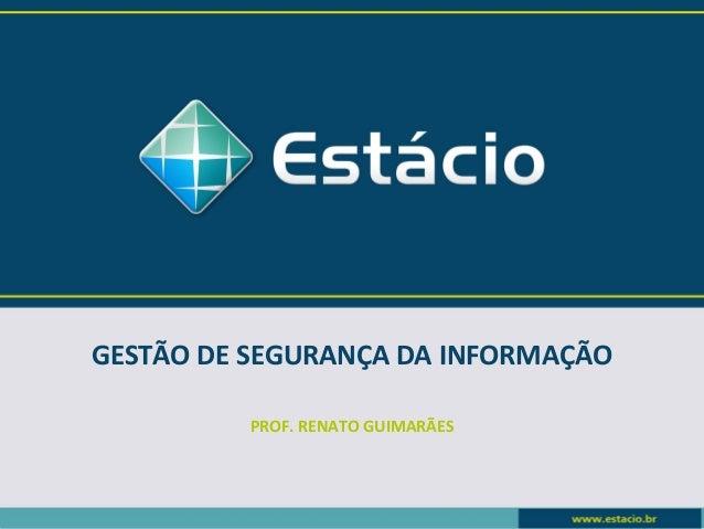 GESTÃO DE SEGURANÇA DA INFORMAÇÃO          PROF. RENATO GUIMARÃES
