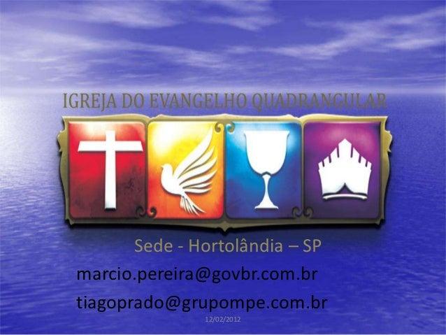Sede - Hortolândia – SPmarcio.pereira@govbr.com.brtiagoprado@grupompe.com.br               12/02/2012