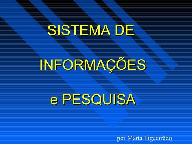 SISTEMA DESISTEMA DE INFORMAÇÕESINFORMAÇÕES e PESQUISAe PESQUISA por Marta Figueirêdo