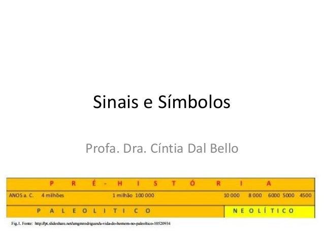 Sinais e Símbolos Profa. Dra. Cíntia Dal Bello
