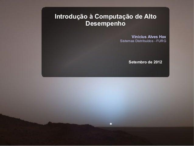 Introdução à Computação de Alto          Desempenho                          Vinícius Alves Hax                   Sistemas...