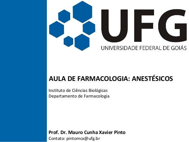 AULA DE FARMACOLOGIA: ANESTÉSICOS Instituto de Ciências Biológicas Departamento de Farmacologia Prof. Dr. Mauro Cunha Xavi...