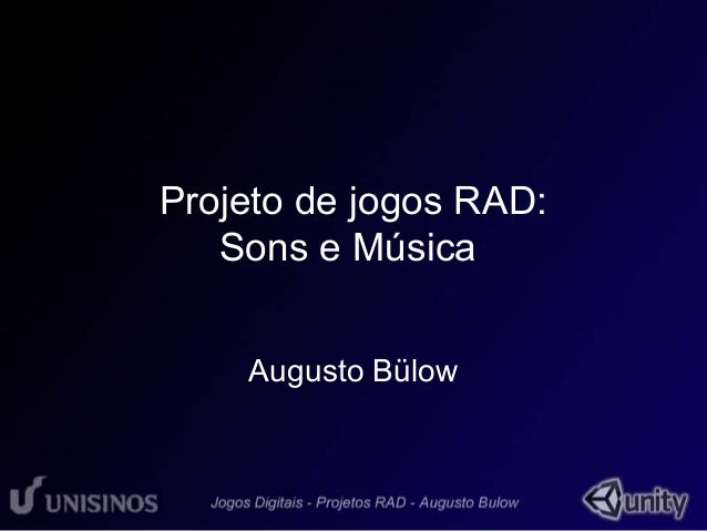 Projeto de jogos RAD:  Sons e Música  Augusto Bülow