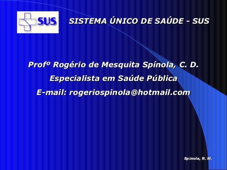 Profº Rogério de Mesquita Spínola, C. D. Especialista em Saúde Pública E-mail: rogeriospinola@hotmail.com