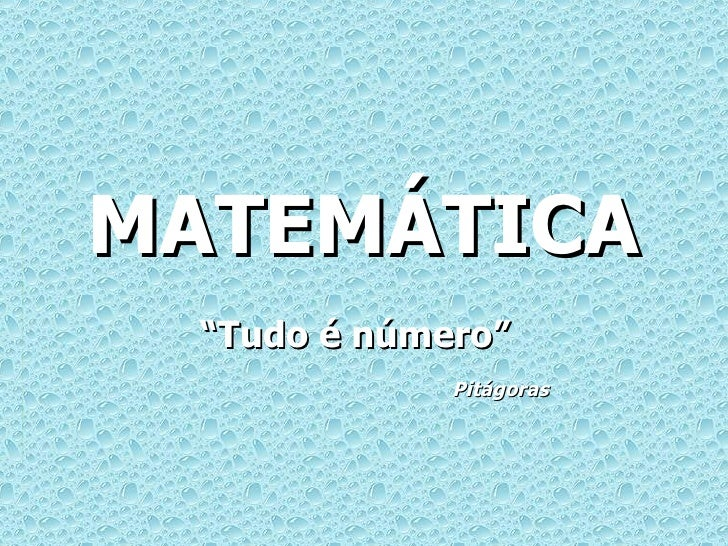 """MATEMÁTICA """" Tudo é número"""" Pitágoras"""