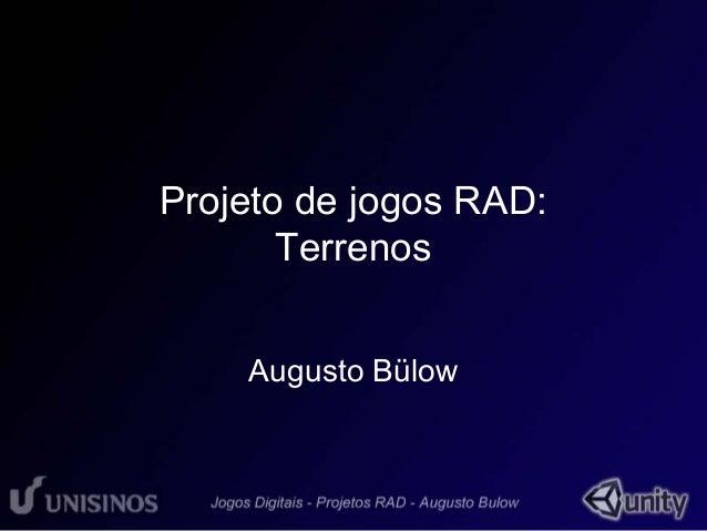 Projeto de jogos RAD:  Terrenos  Augusto Bülow