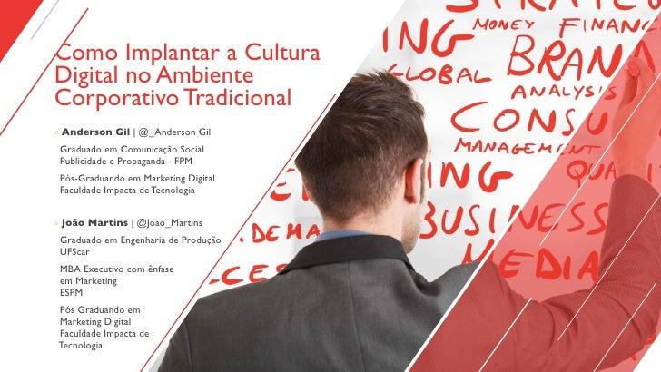 Como Implantar a CulturaDigital no AmbienteCorporativo Tradicional» Anderson Gil | @_Anderson Gil Graduado em Comunicação ...