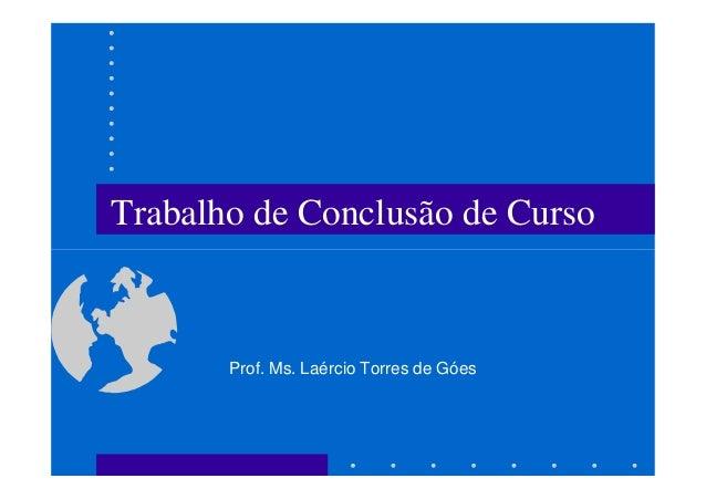 Trabalho de Conclusão de Curso  Prof. Ms. Laércio Torres de Góes