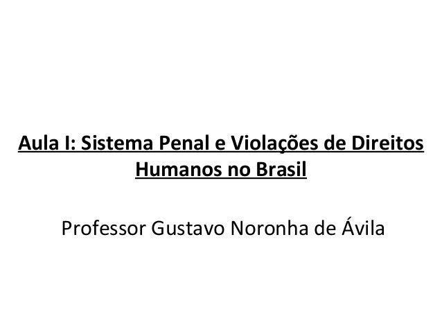 Aula I: Sistema Penal e Violações de Direitos Humanos no Brasil Professor Gustavo Noronha de Ávila