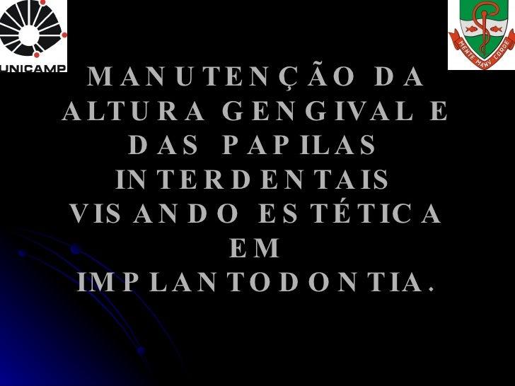 MANUTENÇÃO DA ALTURA GENGIVAL E DAS PAPILAS INTERDENTAIS VISANDO ESTÉTICA EM IMPLANTODONTIA.