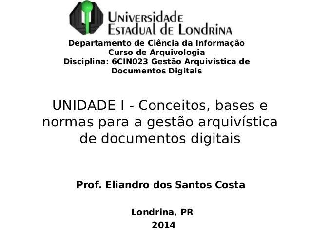Departamento de Ciência da Informação  Curso de Arquivologia  Disciplina: 6CIN023 Gestão Arquivística de  Documentos Digit...
