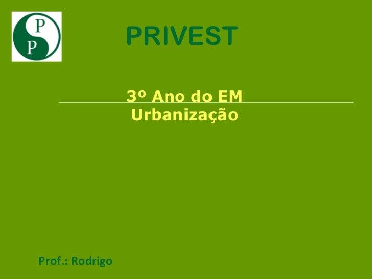 PRIVEST                 3º Ano do EM                 UrbanizaçãoProf.: Rodrigo