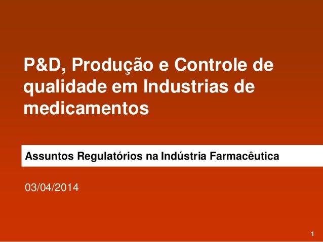 1 P&D, Produção e Controle de qualidade em Industrias de medicamentos Assuntos Regulatórios na Indústria Farmacêutica 03/0...