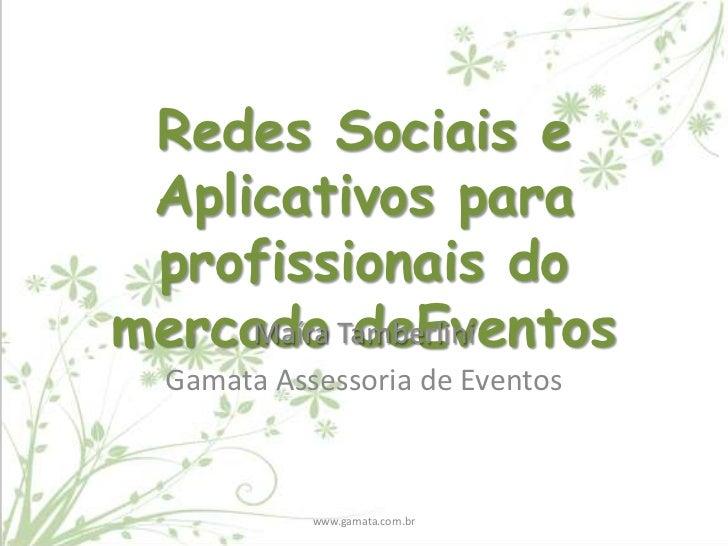 Redes Sociais e Aplicativos para profissionais domercado Tamberlini     Maíra deEventos  Gamata Assessoria de Eventos     ...