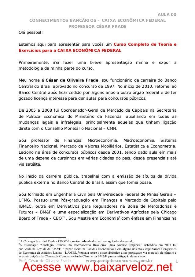 AULA 00 CONHECIMENTOS BANCÁRIOS – CAIXA ECONÔMICA FEDERAL PROFESSOR CÉSAR FRADE Olá pessoal! Estamos aqui para apresentar ...