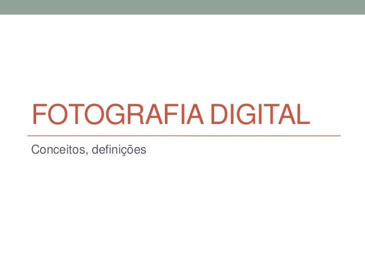 FOTOGRAFIA DIGITALConceitos, definições