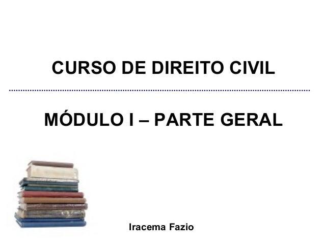 CURSO DE DIREITO CIVILMÓDULO I – PARTE GERAL       Iracema Fazio