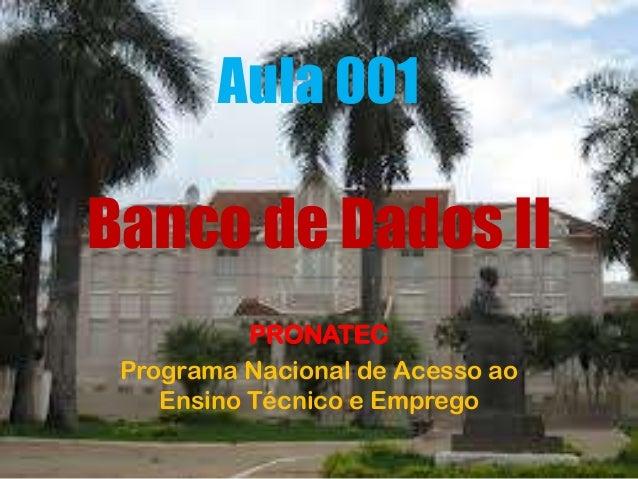 Aula 001 Banco de Dados II PRONATEC Programa Nacional de Acesso ao Ensino Técnico e Emprego