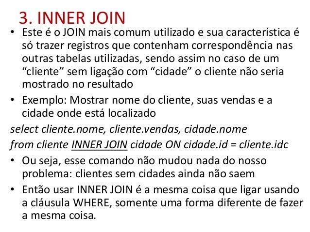 3. INNER JOIN • Este é o JOIN mais comum utilizado e sua característica é só trazer registros que contenham correspondênci...