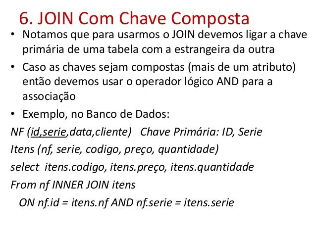 6. JOIN Com Chave Composta • Notamos que para usarmos o JOIN devemos ligar a chave primária de uma tabela com a estrangeir...