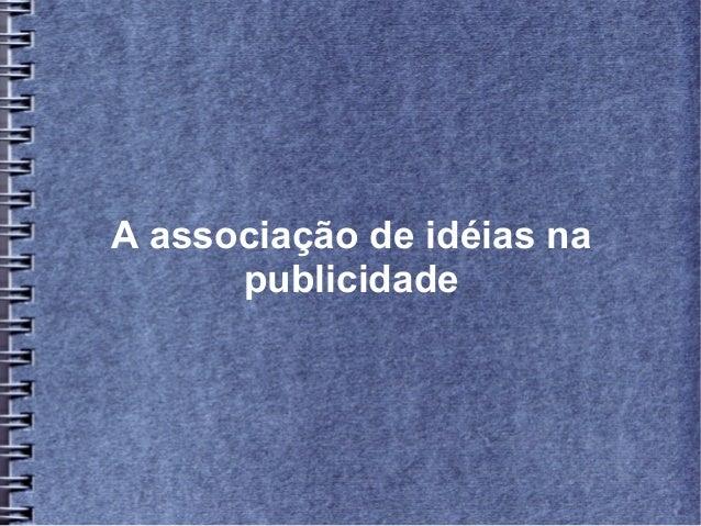 A associação de idéias na      publicidade