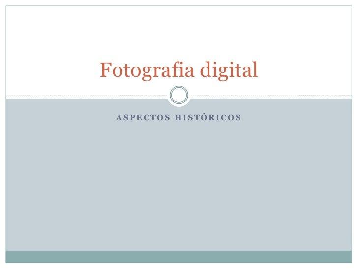Fotografia digital ASPECTOS HISTÓRICOS