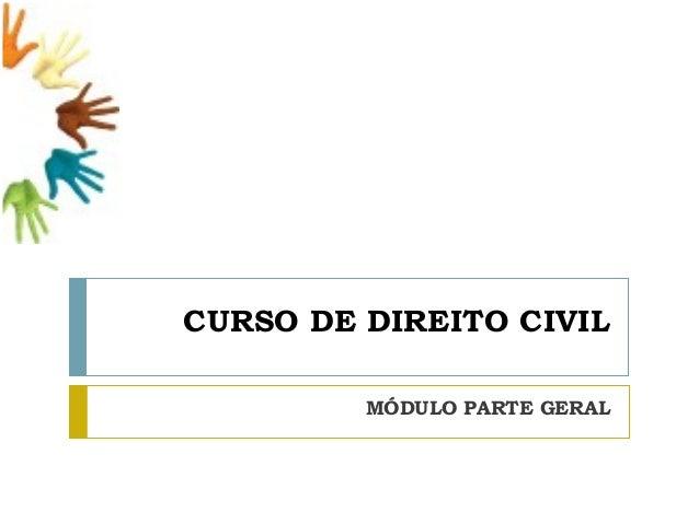 CURSO DE DIREITO CIVIL         MÓDULO PARTE GERAL