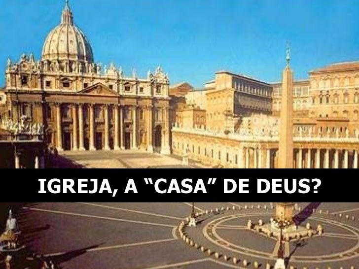 """IGREJA, A """"CASA"""" DE DEUS?"""