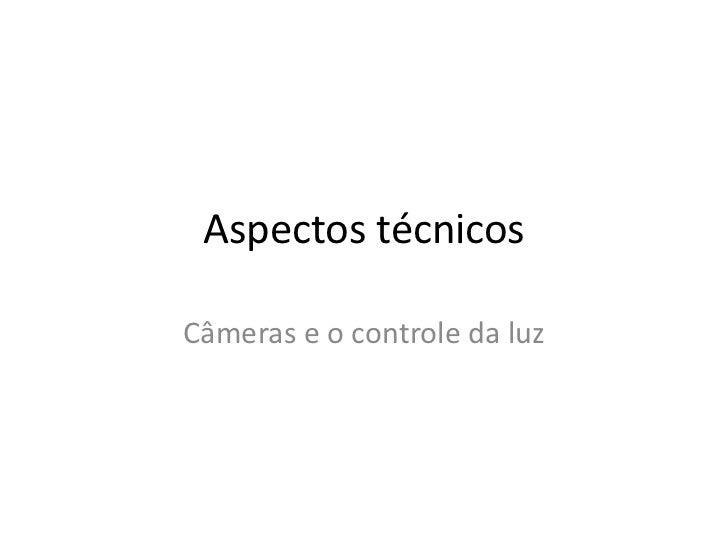Aspectos técnicosCâmeras e o controle da luz