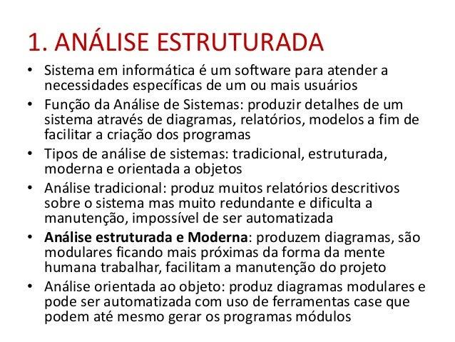 1. ANÁLISE ESTRUTURADA • Sistema em informática é um software para atender a necessidades específicas de um ou mais usuári...
