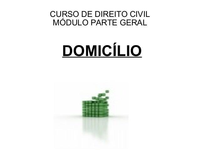 CURSO DE DIREITO CIVILMÓDULO PARTE GERAL  DOMICÍLIO