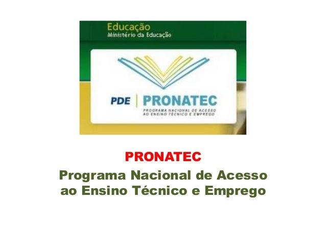 PRONATEC Programa Nacional de Acesso ao Ensino Técnico e Emprego