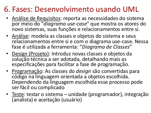 """6. Fases: Desenvolvimento usando UML • Análise de Requisitos: reporta as necessidades do sistema por meio do """"diagrama use..."""