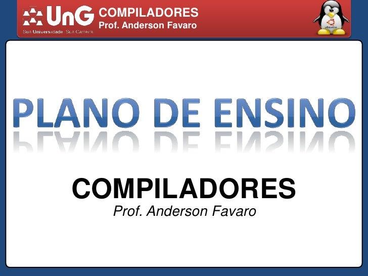 COMPILADORES<br />Prof. Anderson Favaro<br />PLANO DE ENSINO<br />COMPILADORES<br />Prof. Anderson Favaro<br />
