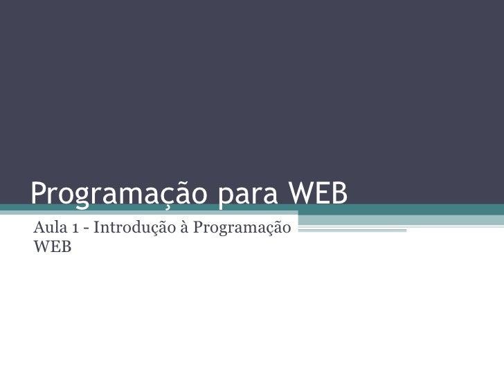 Programação para WEB Aula 1 - Introdução à Programação WEB