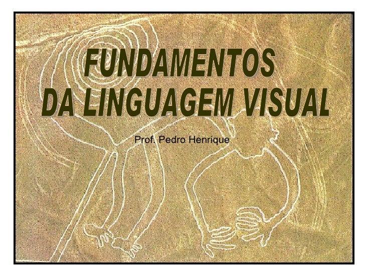 FUNDAMENTOS DA LINGUAGEM VISUAL Prof. Pedro Henrique