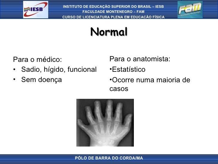 Normal <ul><li>Para o médico: </li></ul><ul><li>Sadio, hígido, funcional </li></ul><ul><li>Sem doença </li></ul>PÓLO DE BA...