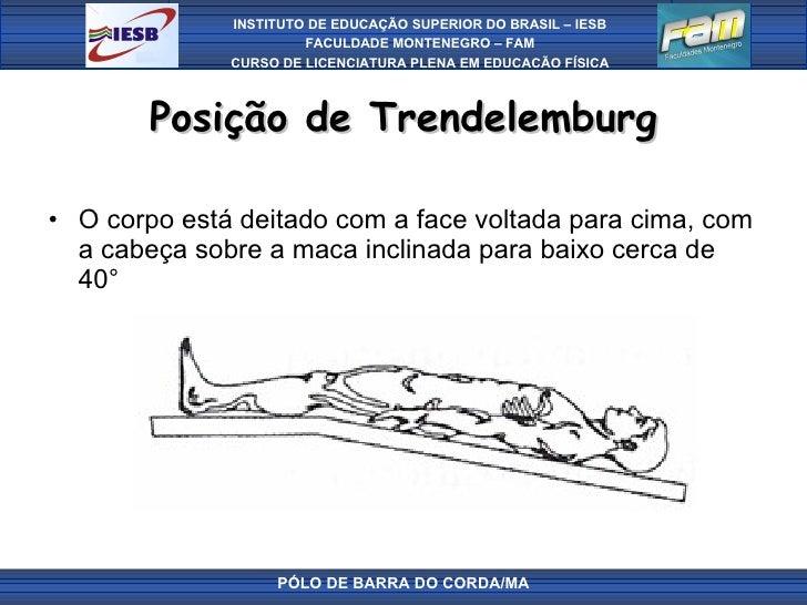 Posição de Trendelemburg <ul><li>O corpo está deitado com a face voltada para cima, com a cabeça sobre a maca inclinada pa...
