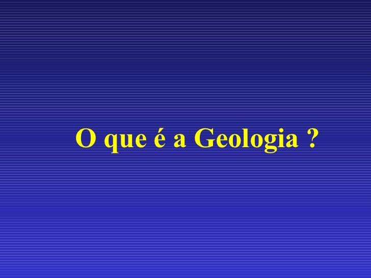 O que é a Geologia ?