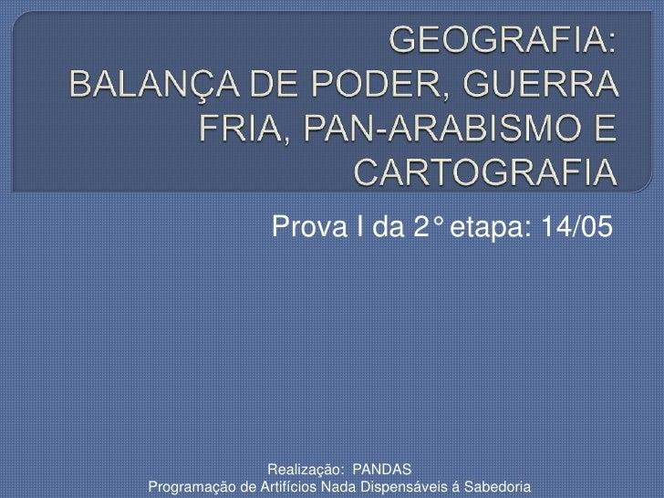 Prova I da 2° etapa: 14/05                Realização: PANDASProgramação de Artifícios Nada Dispensáveis á Sabedoria
