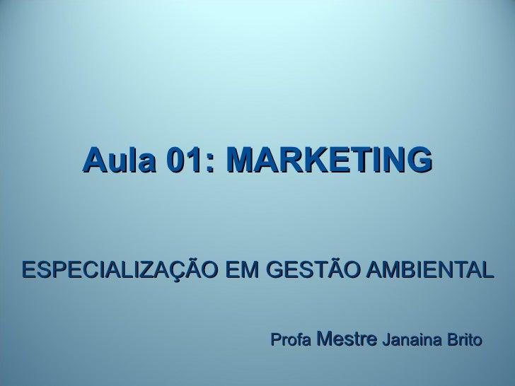 Aula 01: MARKETINGESPECIALIZAÇÃO EM GESTÃO AMBIENTAL                 Profa Mestre Janaina Brito